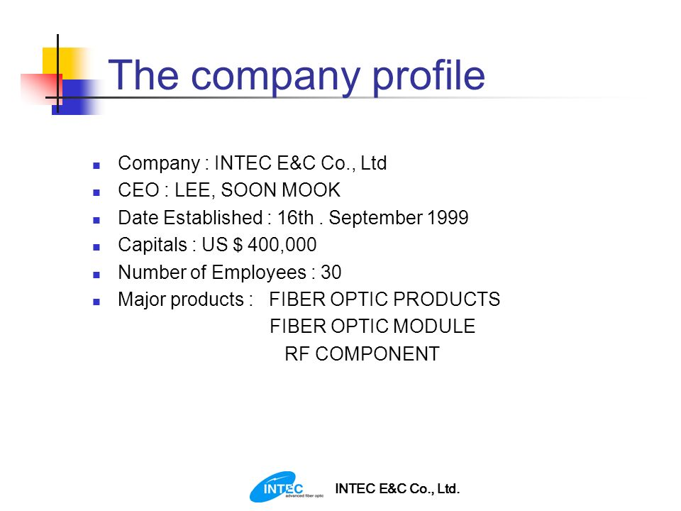 The company profile Company : INTEC E&C Co., Ltd CEO : LEE, SOON MOOK