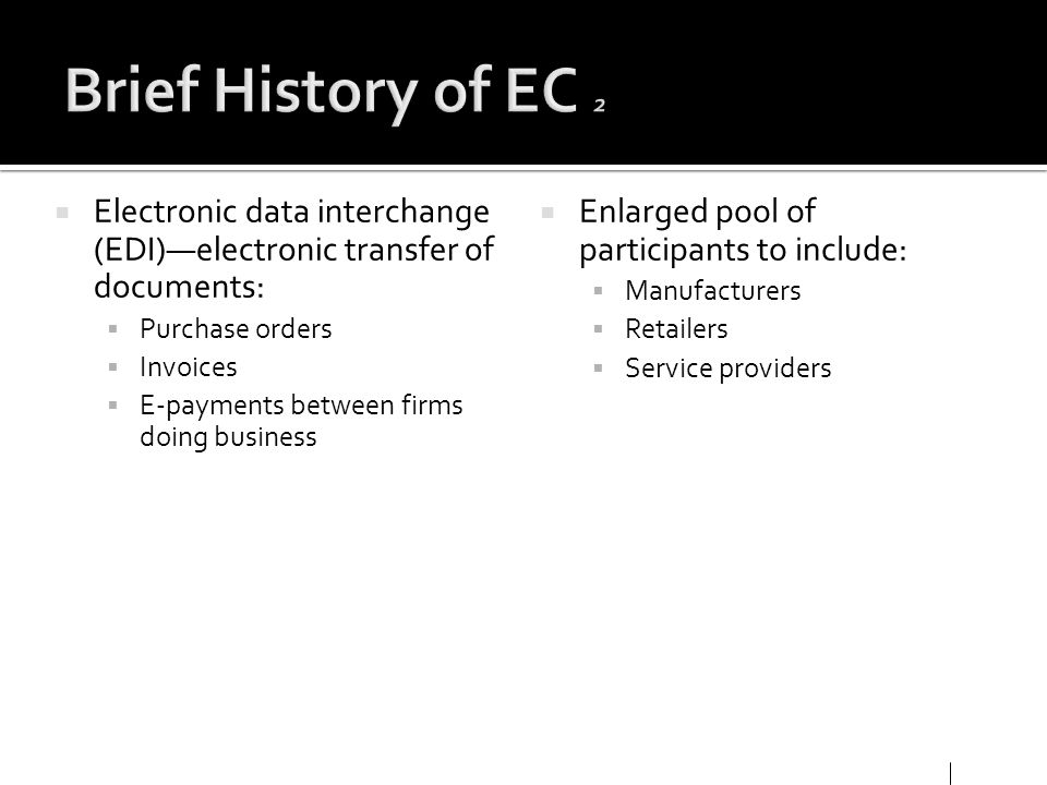 Brief History of EC 2 Electronic data interchange (EDI)—electronic transfer of documents: Purchase orders.