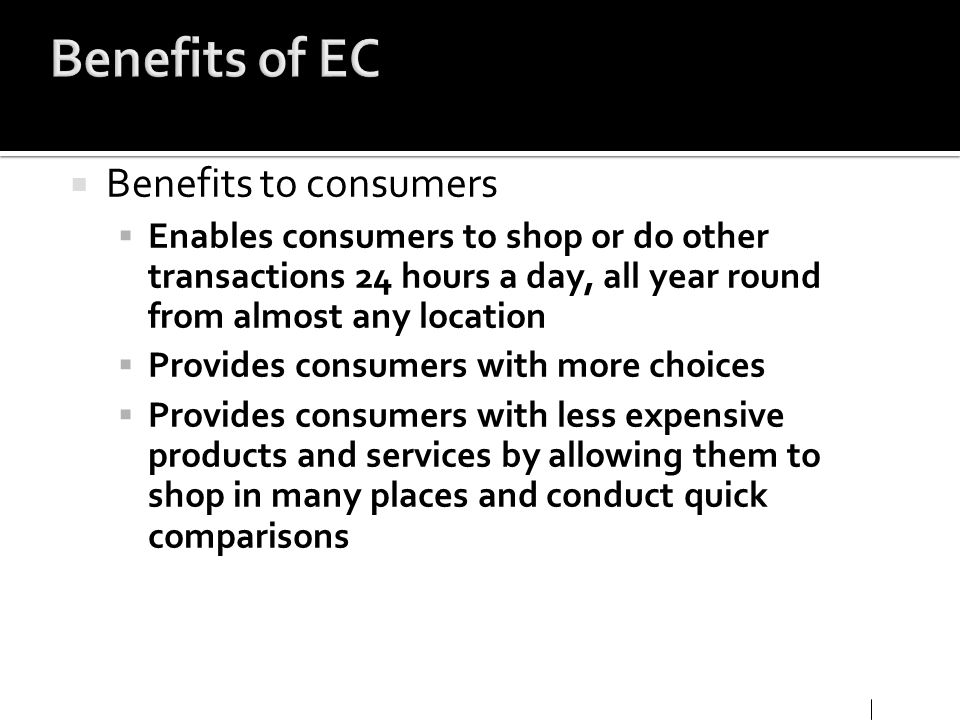 Benefits of EC Benefits to consumers