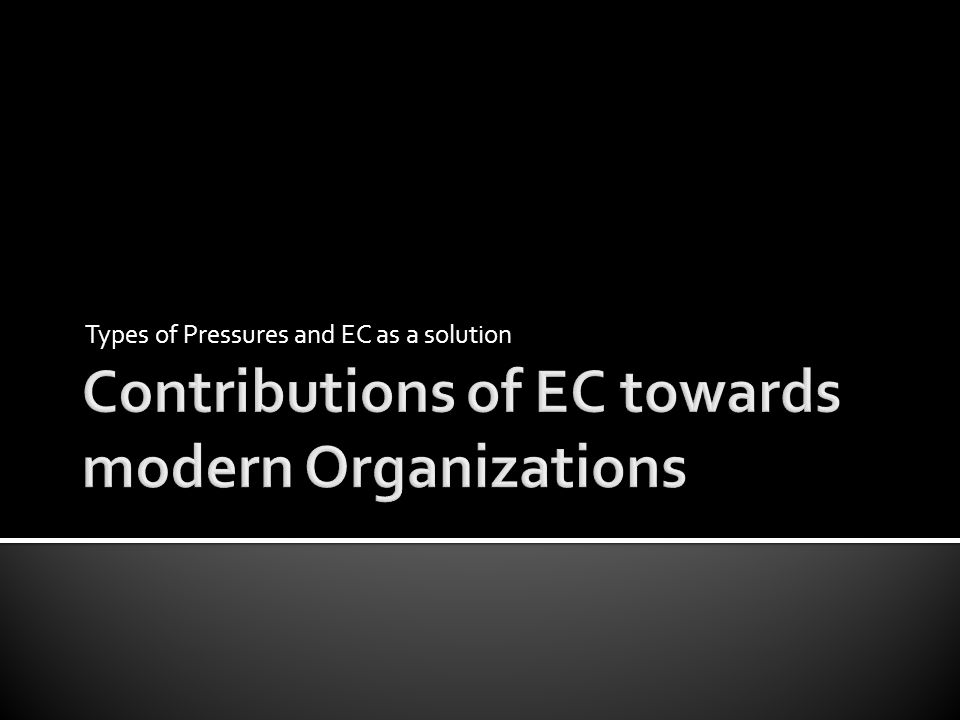 Contributions of EC towards modern Organizations