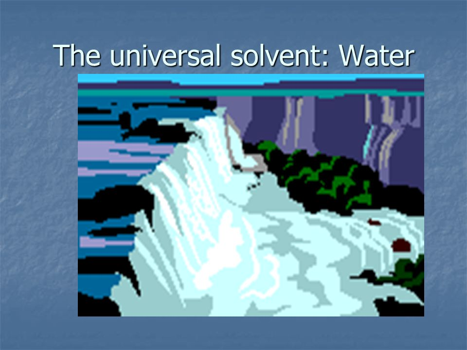 The universal solvent: Water