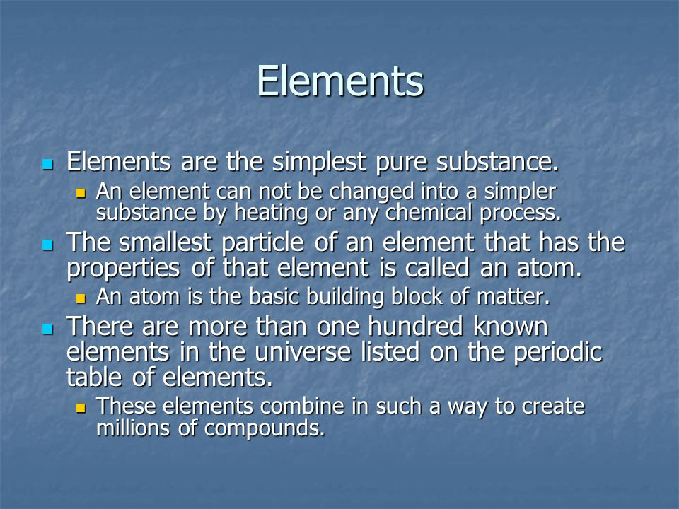 Elements Elements are the simplest pure substance.
