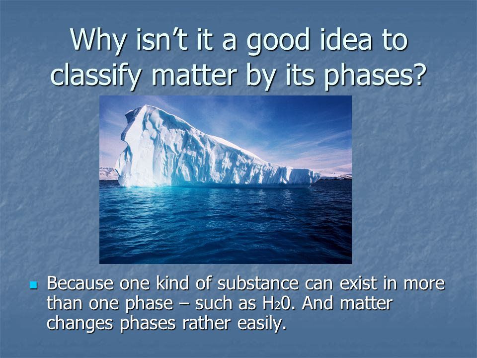 Why isn't it a good idea to classify matter by its phases
