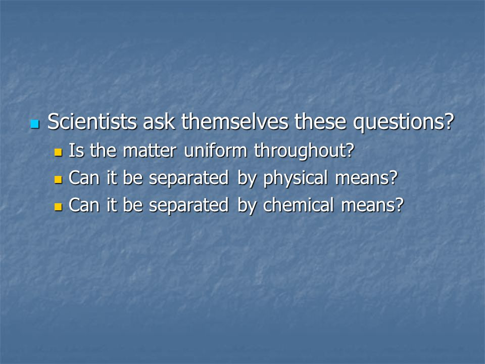 Scientists ask themselves these questions