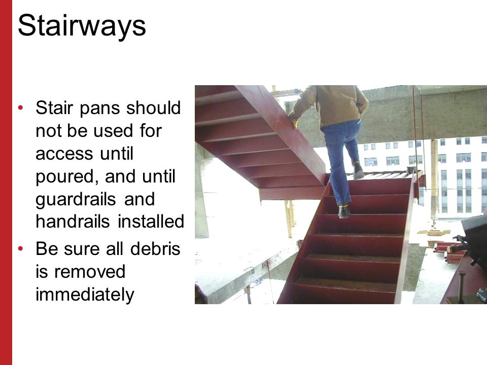 Stairways Stair pans should not be used for access until poured, and until guardrails and handrails installed.