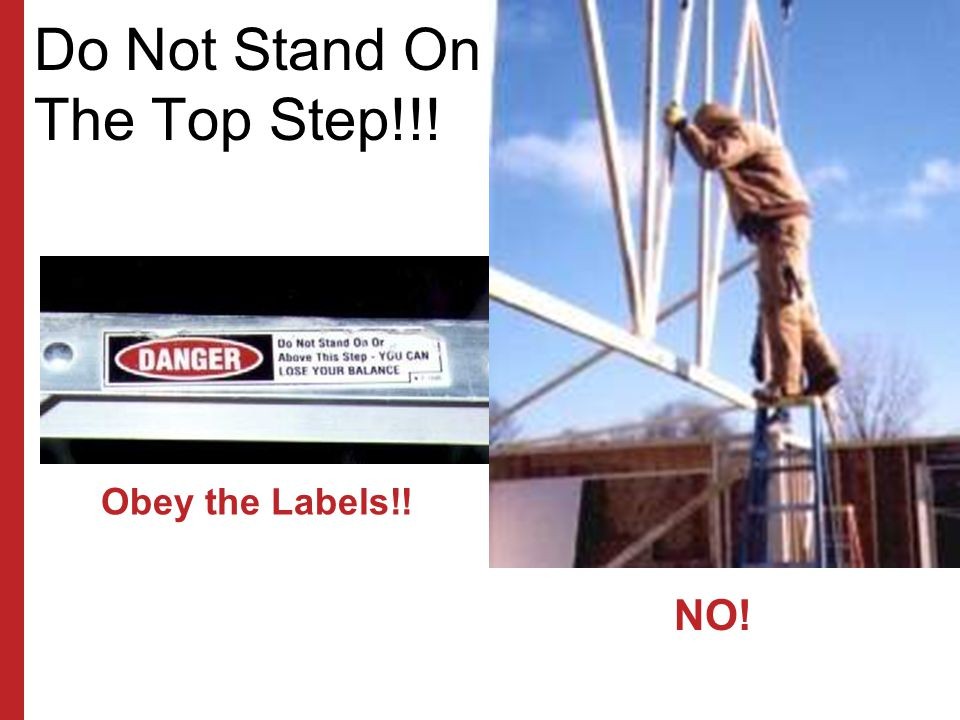 Do Not Stand On The Top Step!!!