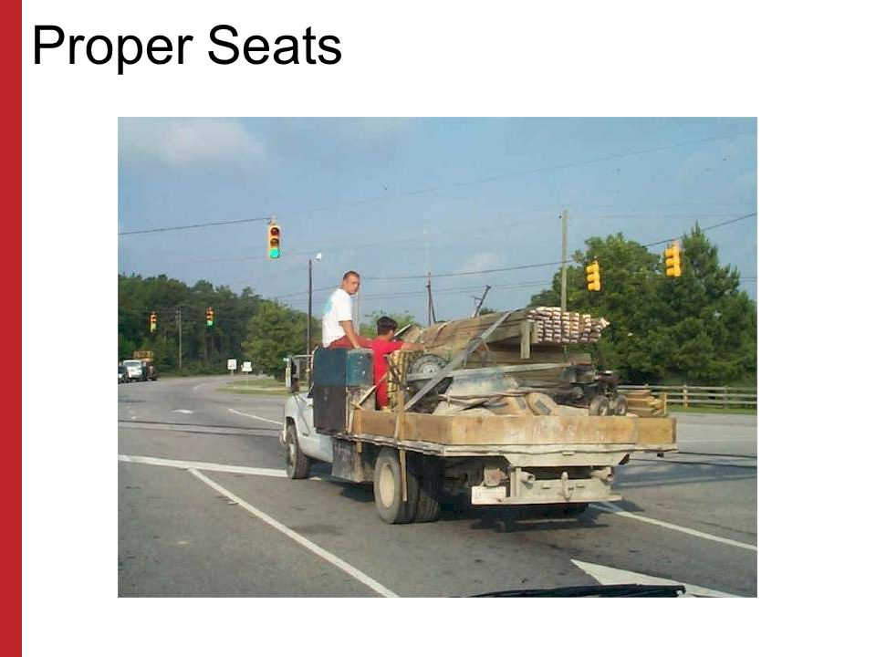 Proper Seats All employees riding in or on equipment must be properly restrained, using proper seats and seatbelts.