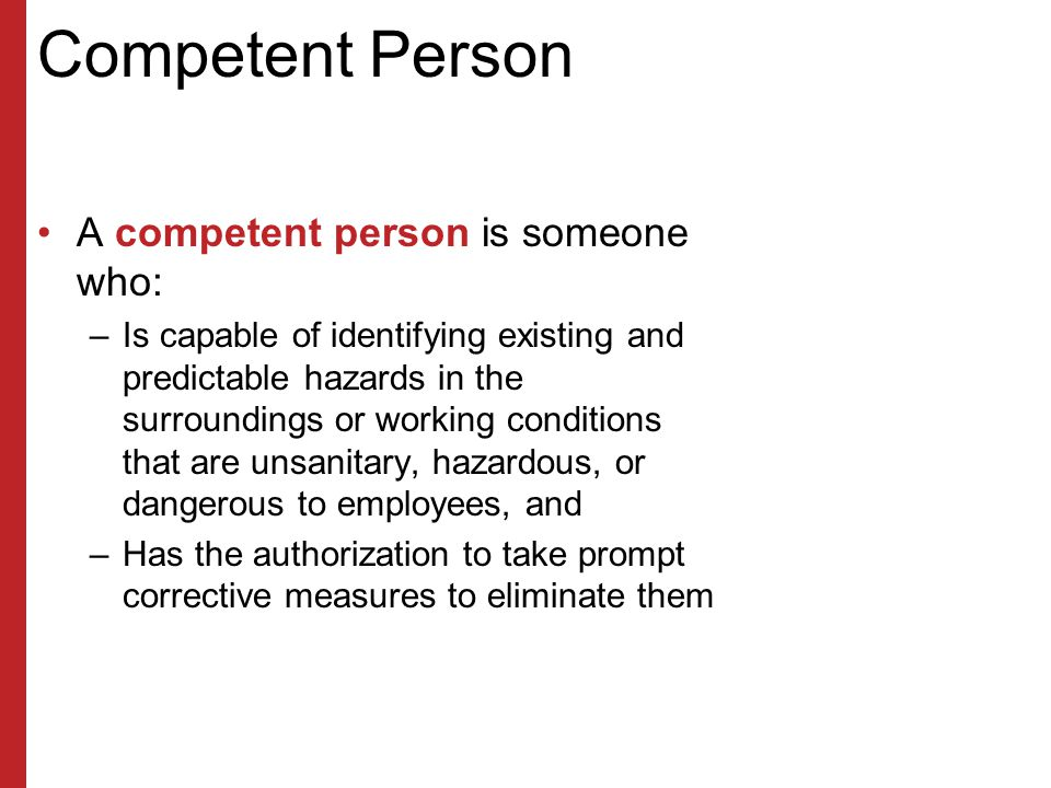 Competent Person A competent person is someone who: