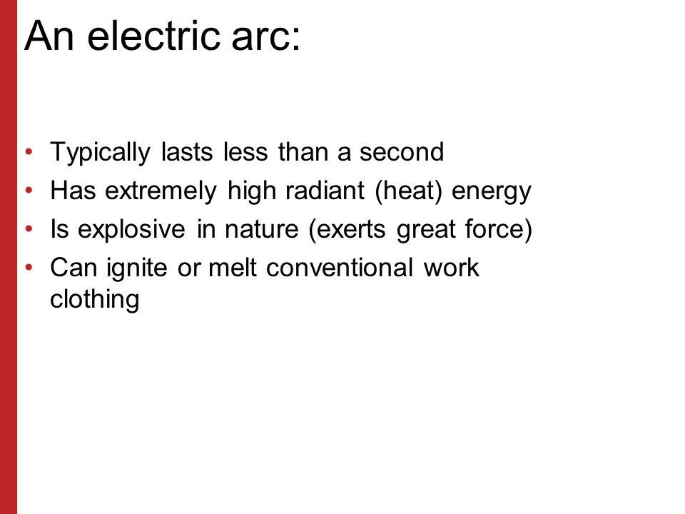 An electric arc: Typically lasts less than a second