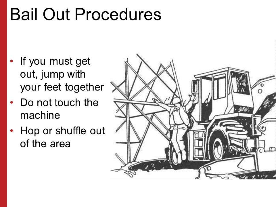Bail Out Procedures If you must get out, jump with your feet together