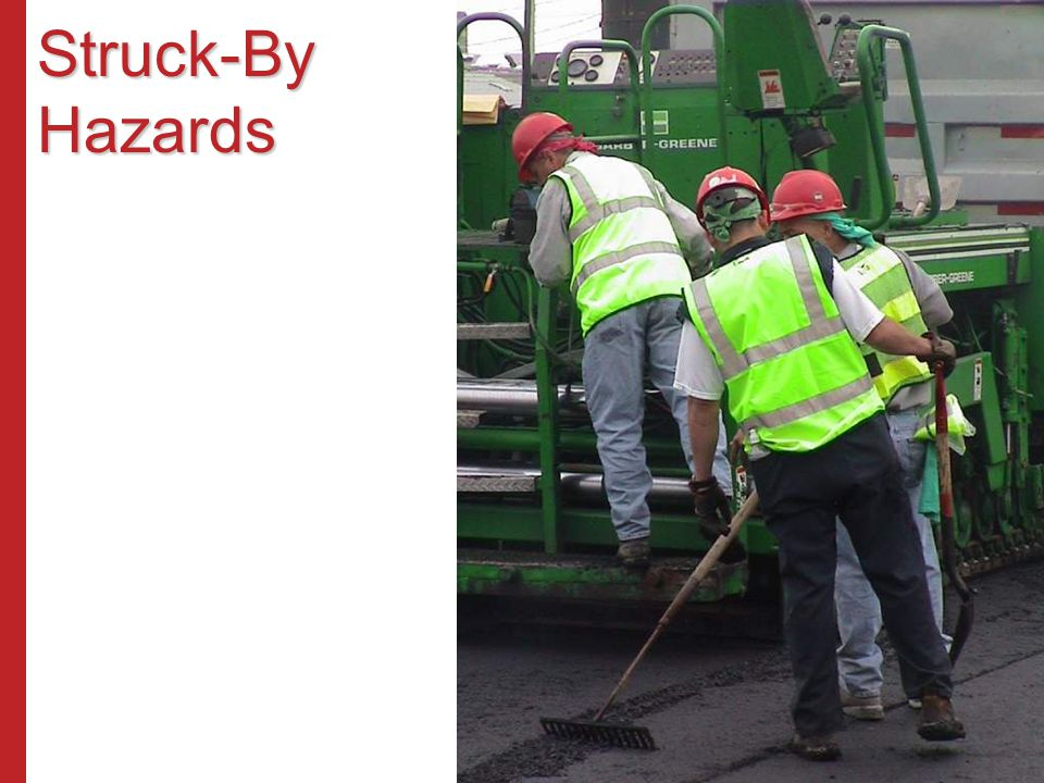 Struck-By Hazards Struck-by hazards come in many forms – falling or rolling materials, unsecured loads, flying objects.