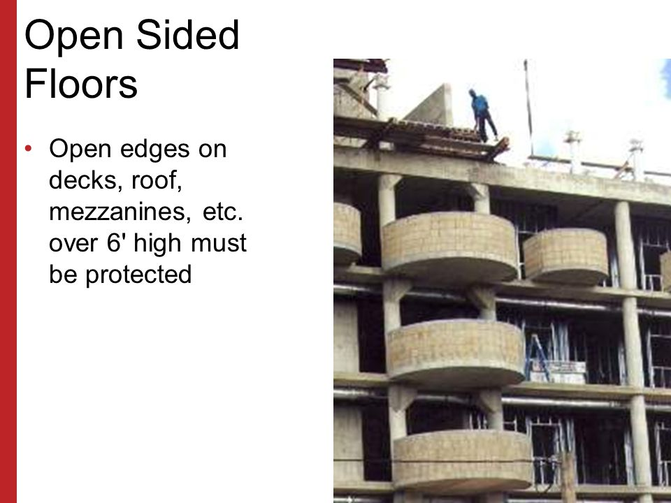 Open Sided Floors Open edges on decks, roof, mezzanines, etc. over 6 high must be protected.