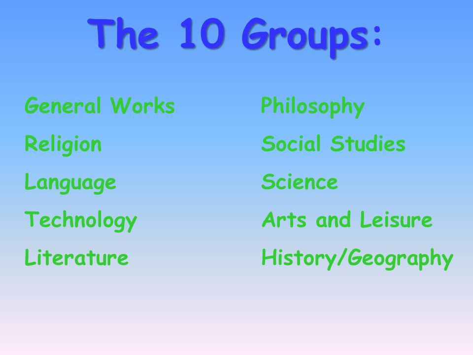 The 10 Groups: General Works Philosophy Religion Social Studies