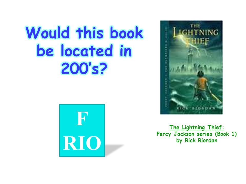 F RIO Would this book be located in 200's The Lightning Thief: