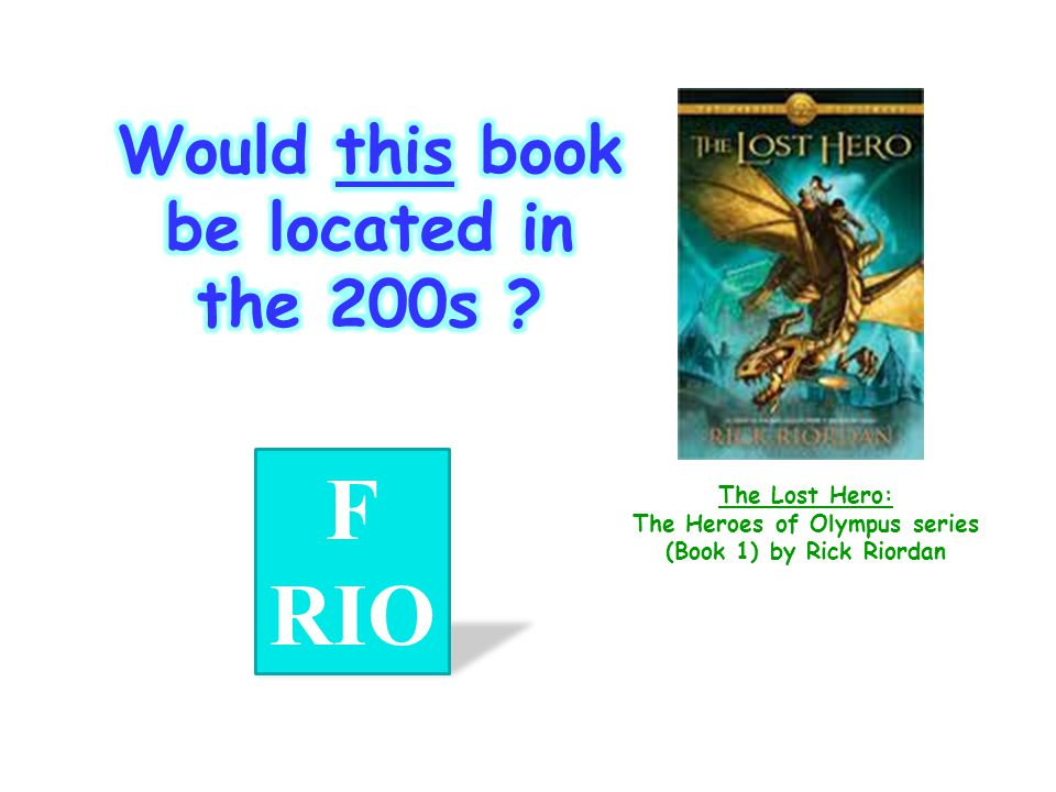 F RIO Would this book be located in the 200s The Lost Hero: