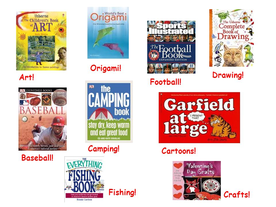 Origami! Drawing! Art! Football! Camping! Cartoons! Baseball! Fishing! Crafts!