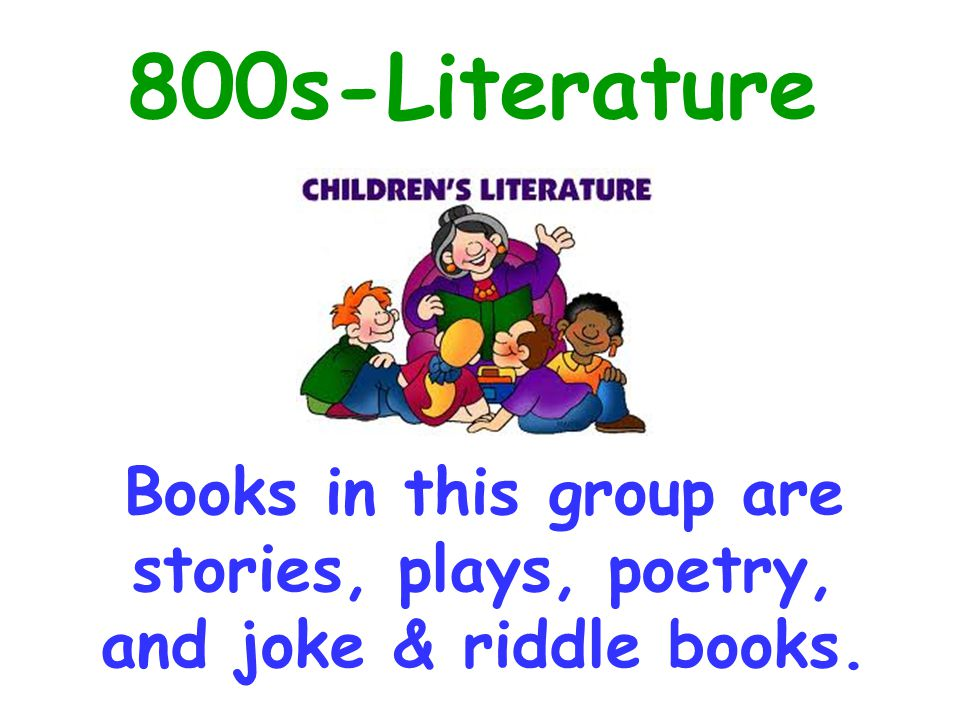 800s-Literature Books in this group are stories, plays, poetry, and joke & riddle books. 810 -811 poetry.