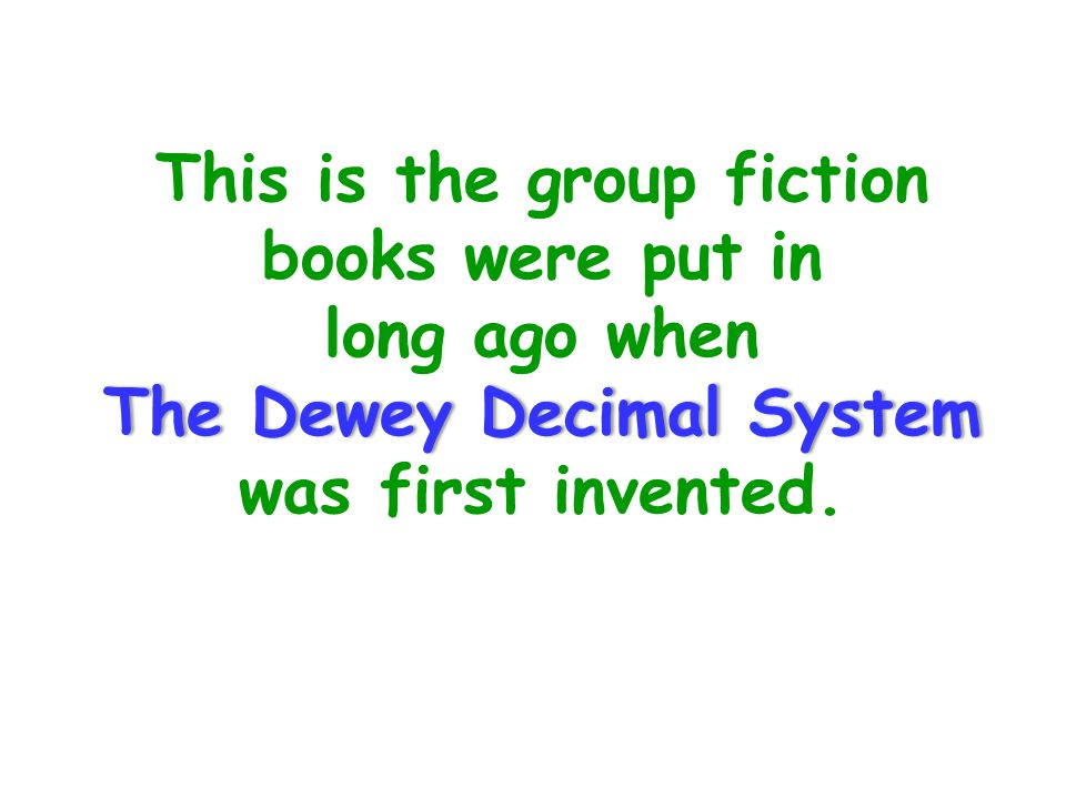This is the group fiction books were put in long ago when The Dewey Decimal System was first invented.