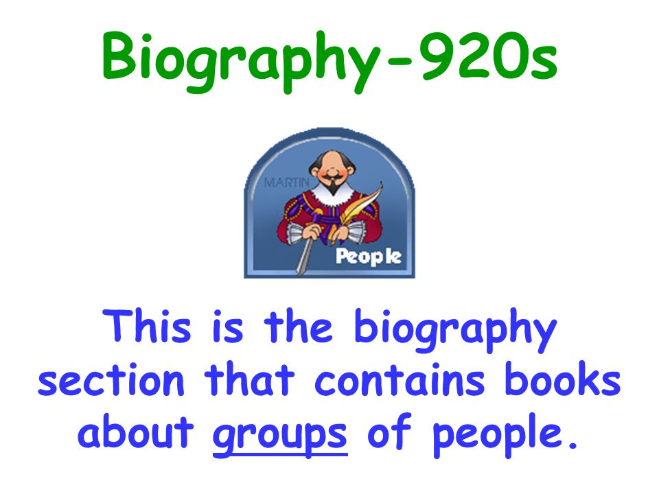 Biography-920s This is the biography section that contains books about groups of people.