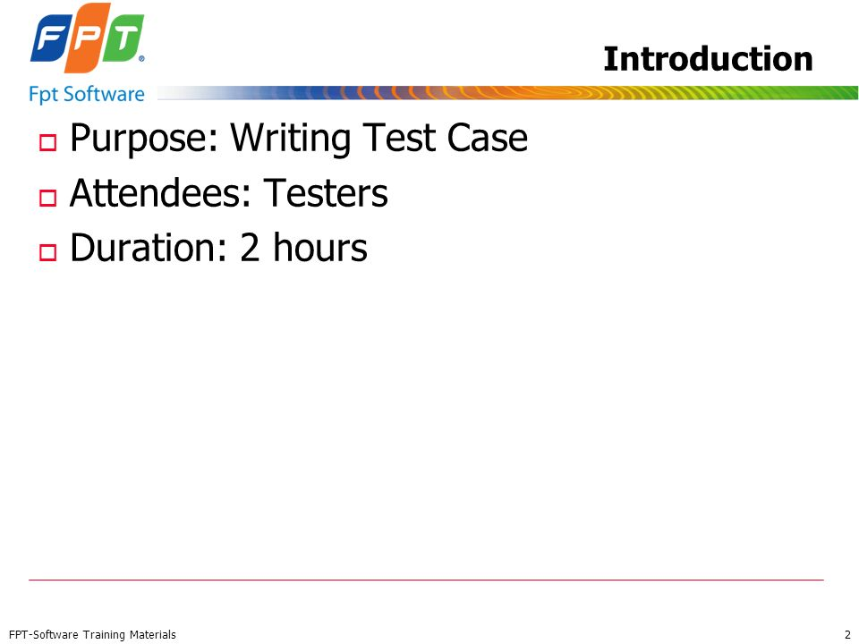 Purpose: Writing Test Case Attendees: Testers Duration: 2 hours