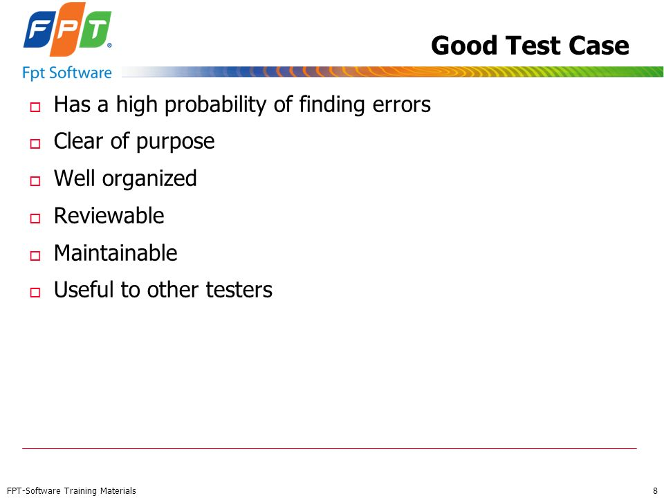 Good Test Case Has a high probability of finding errors