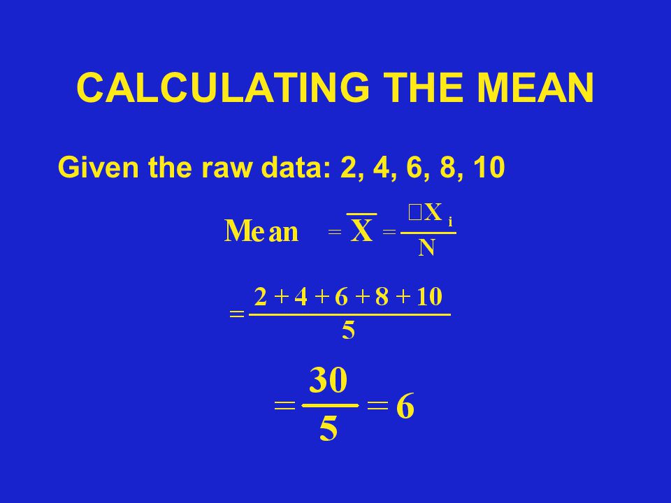 CALCULATING THE MEAN Given the raw data: 2, 4, 6, 8, 10