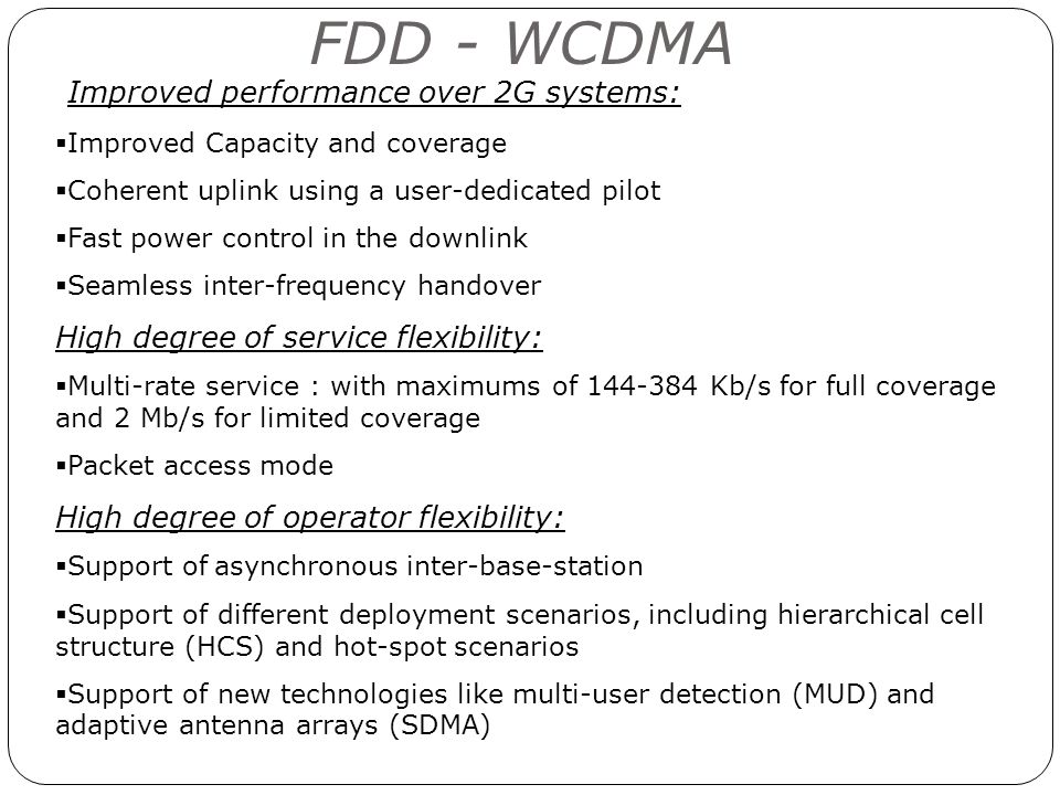 FDD - WCDMA Improved performance over 2G systems: