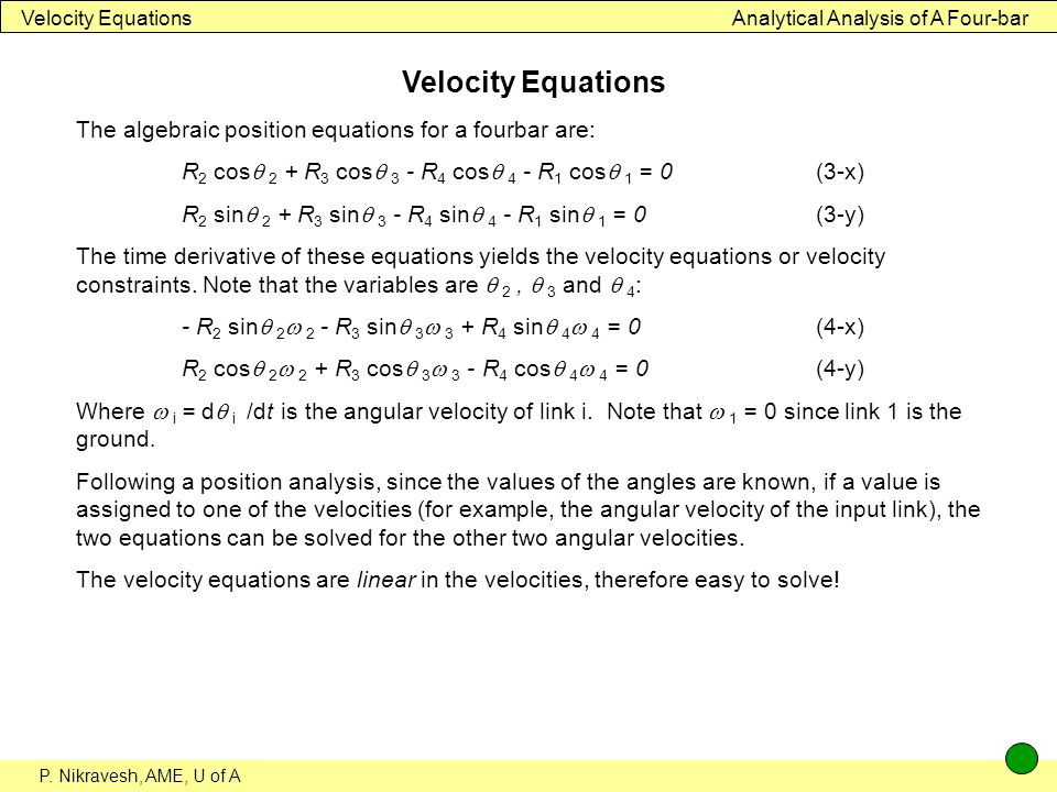 Velocity Equations The algebraic position equations for a fourbar are: