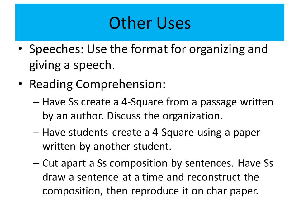 Other Uses Speeches: Use the format for organizing and giving a speech. Reading Comprehension: