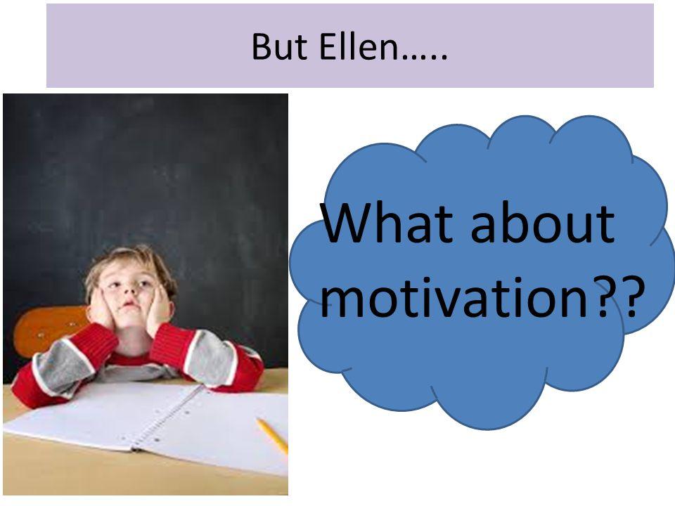 But Ellen….. What about motivation