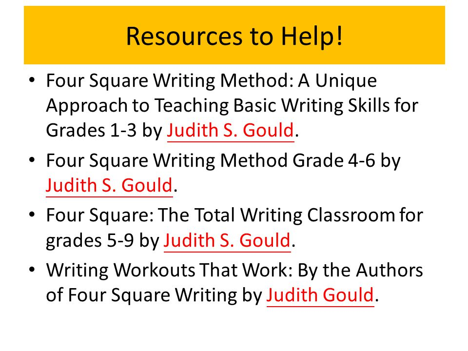 Resources to Help! Four Square Writing Method: A Unique Approach to Teaching Basic Writing Skills for Grades 1-3 by Judith S. Gould.