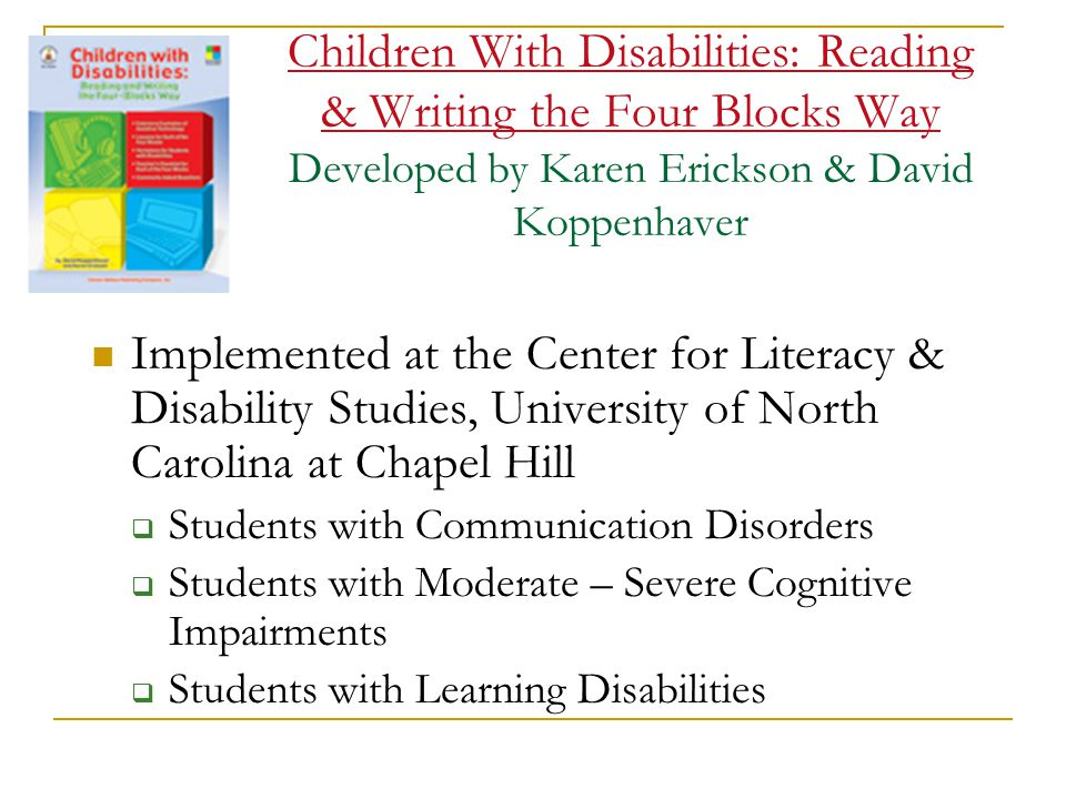 Children With Disabilities: Reading & Writing the Four Blocks Way Developed by Karen Erickson & David Koppenhaver
