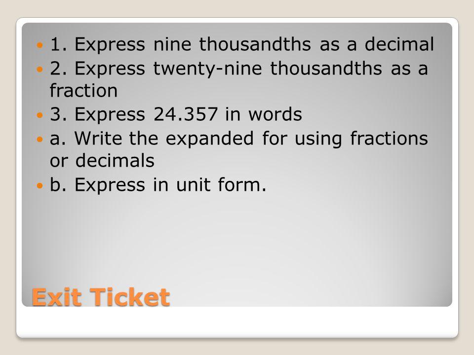 Exit Ticket 1. Express nine thousandths as a decimal