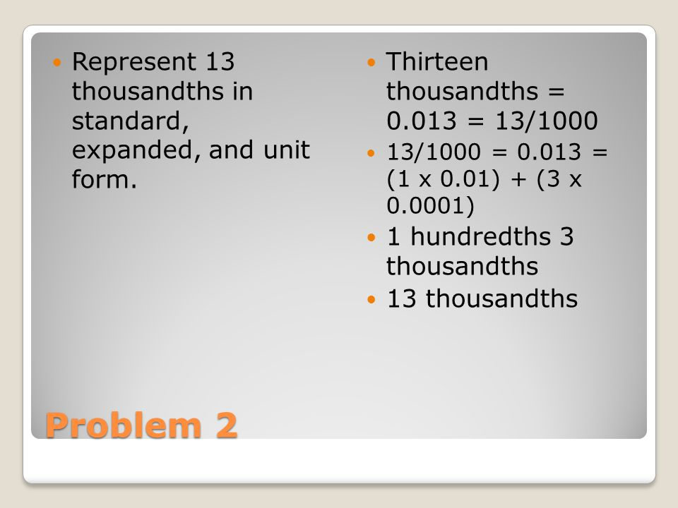 Represent 13 thousandths in standard, expanded, and unit form.