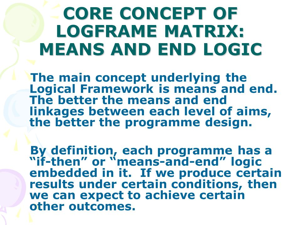 CORE CONCEPT OF LOGFRAME MATRIX: MEANS AND END LOGIC