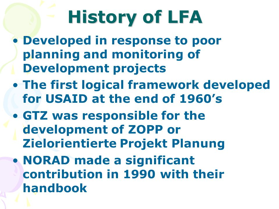 History of LFA Developed in response to poor planning and monitoring of Development projects.