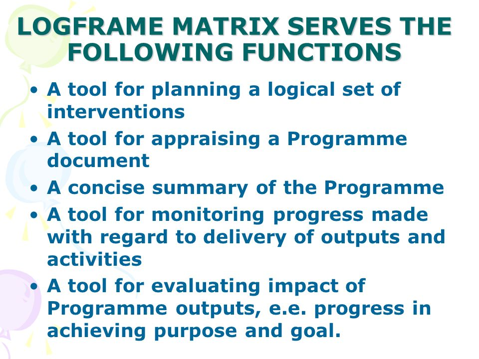 LOGFRAME MATRIX SERVES THE FOLLOWING FUNCTIONS
