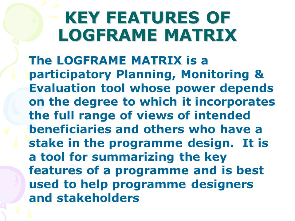 KEY FEATURES OF LOGFRAME MATRIX