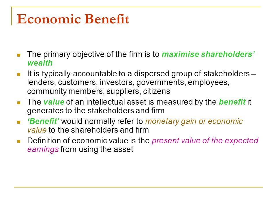 Economic BenefitThe primary objective of the firm is to maximise shareholders' wealth.