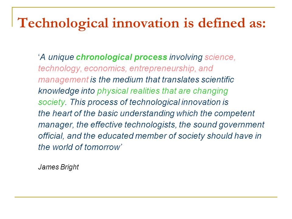 Technological innovation is defined as:
