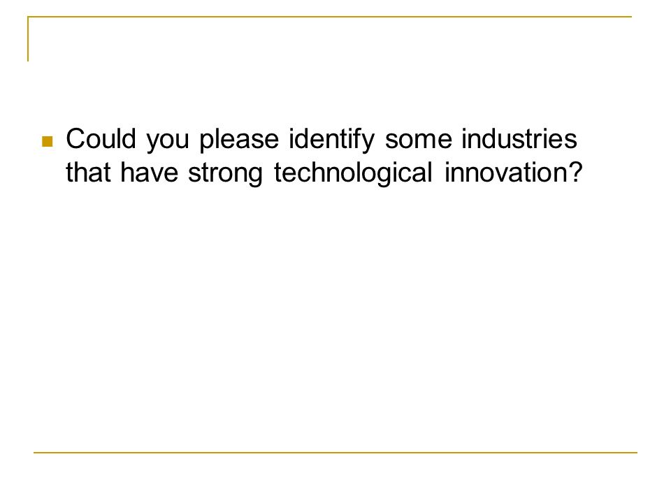 Could you please identify some industries that have strong technological innovation