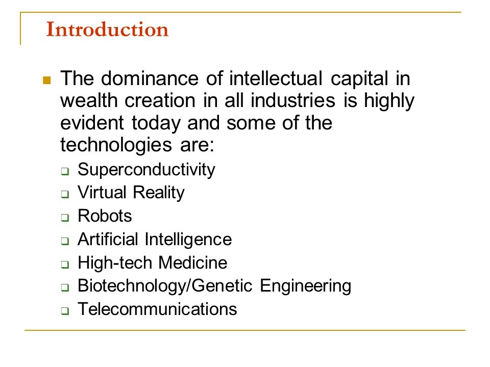Introduction The dominance of intellectual capital in wealth creation in all industries is highly evident today and some of the technologies are: