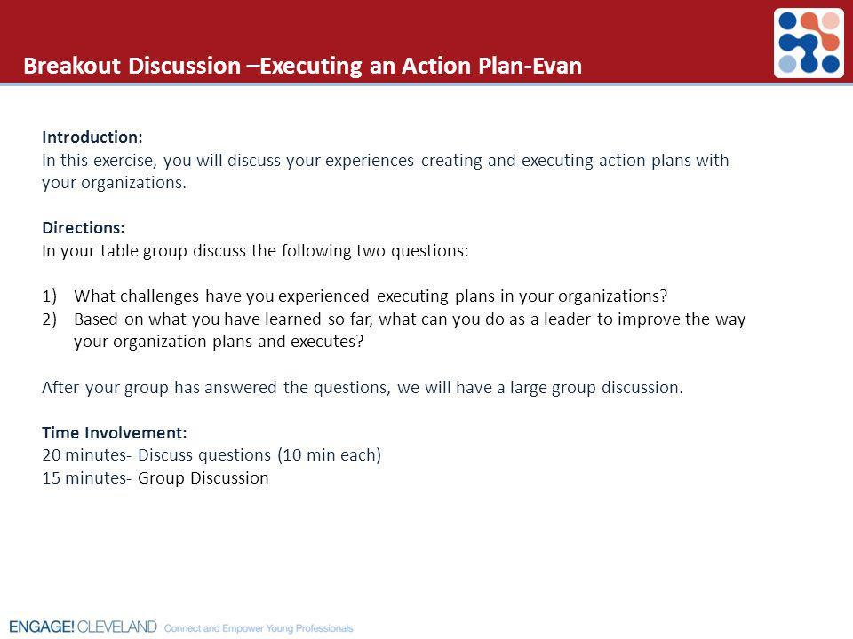 Breakout Discussion –Executing an Action Plan-Evan