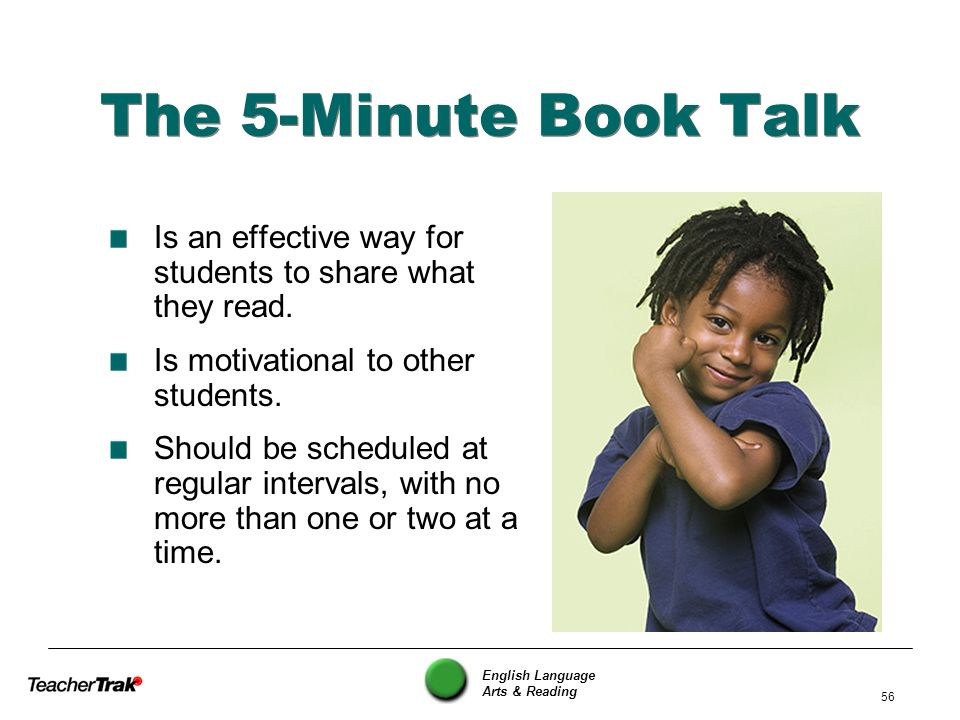 The 5-Minute Book Talk Is an effective way for students to share what they read. Is motivational to other students.