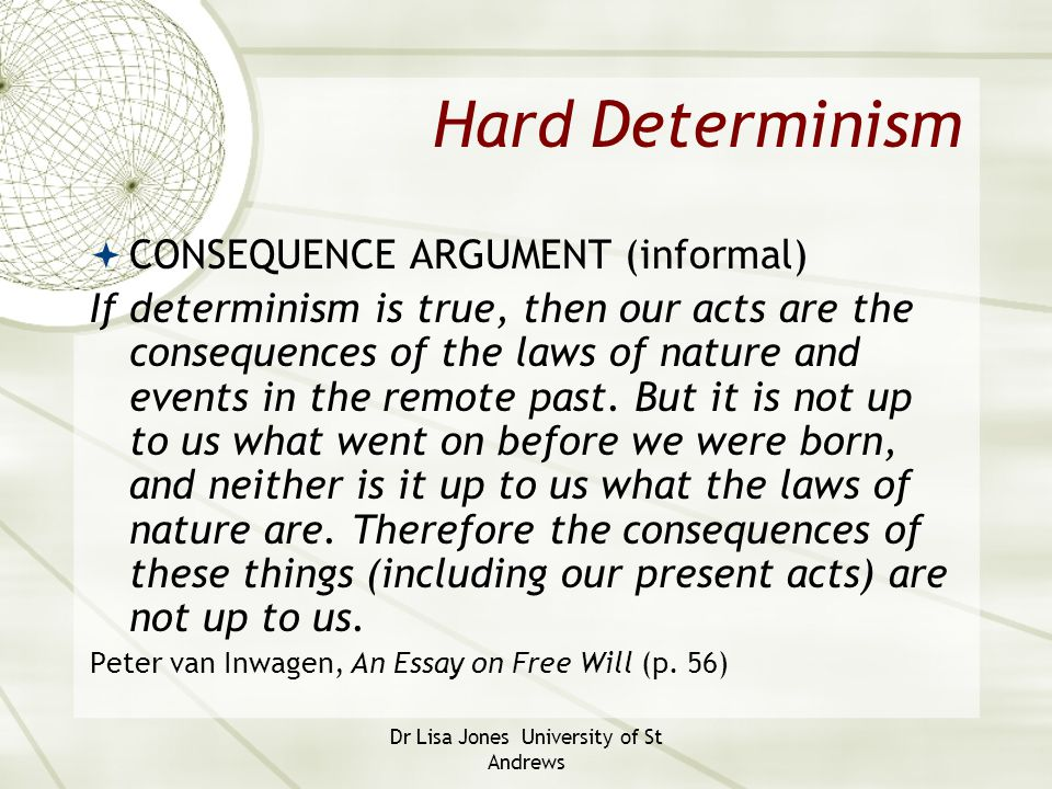 thesis of determinism Start studying chapter 7 learn vocabulary the thesis that everything that occurs happens of the view that determinism is true that its truth rules out.