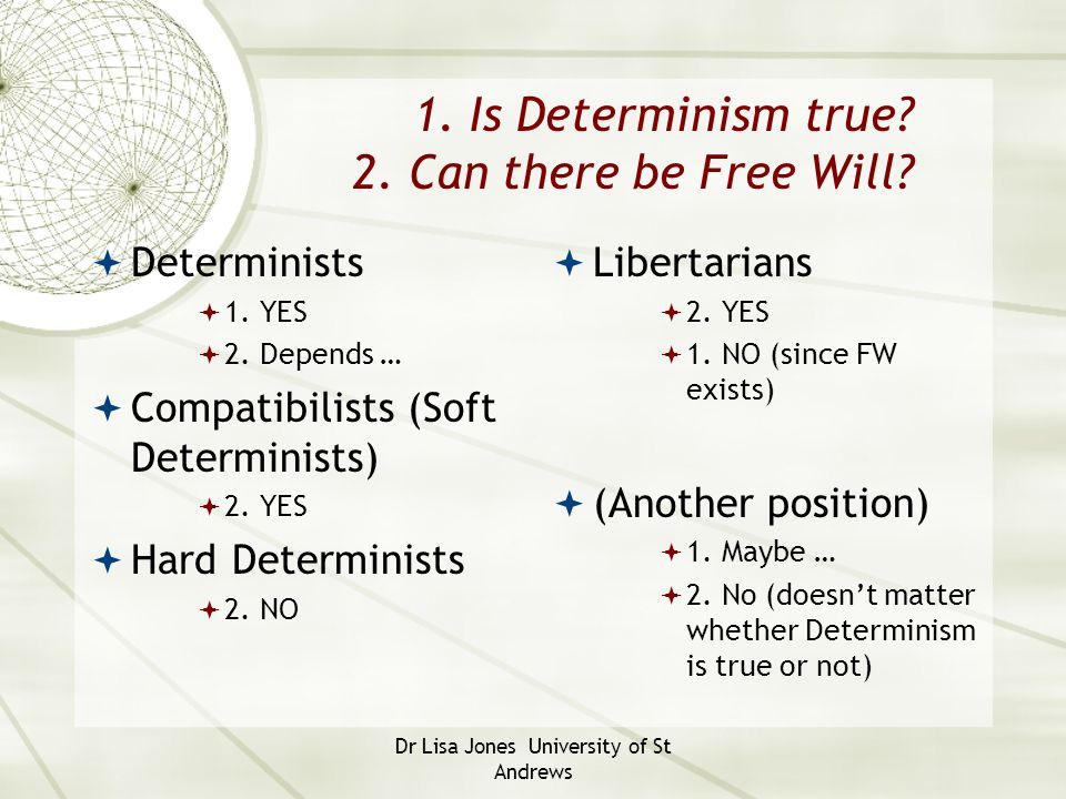 1. Is Determinism true 2. Can there be Free Will