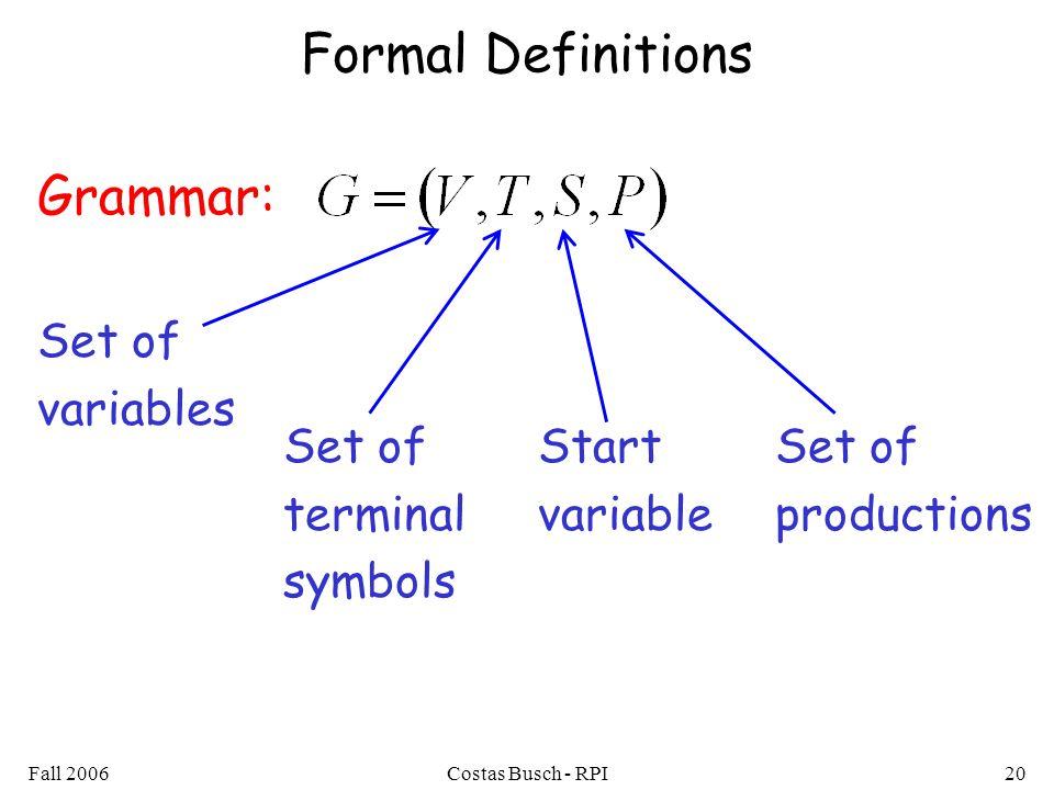 Formal Definitions Grammar: Set of variables Set of terminal symbols