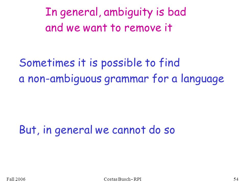 In general, ambiguity is bad and we want to remove it