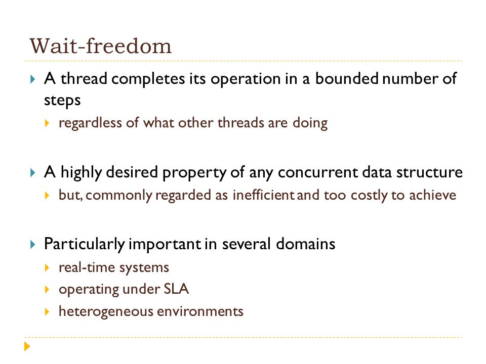 Wait-freedom A thread completes its operation in a bounded number of steps. regardless of what other threads are doing.
