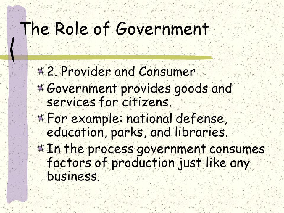 The Role of Government 2. Provider and Consumer